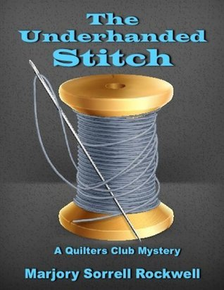 The Underhanded Stitch (A Quilters Club Mystery No. 1) Marjory Sorrell Rockwell