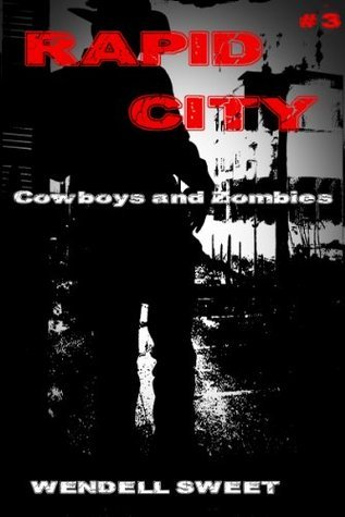 Rapid City Three: Cowboys and Zombies: The Mysterious Girl  by  Wendell G. Sweet