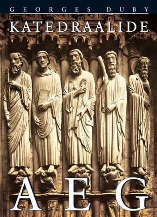 Katedraalide aeg. Kunst ja ühiskond 980-1420  by  Georges Duby