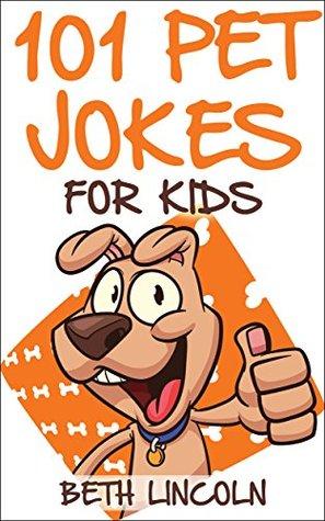 101 Pet Jokes for Kids Beth Lincoln