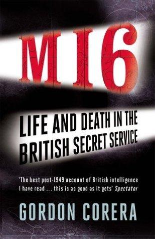 MI6: Life and Death in the British Secret Service  by  Gordon Corera