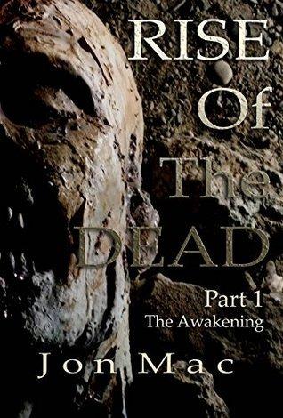 Rise of the Dead: Part 1 The Awakening Jon Mac