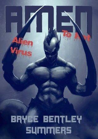 AMEN TO ROT II: ALIEN VIRUS (AMEN to ROT, #2) Bryce Bentley Summers