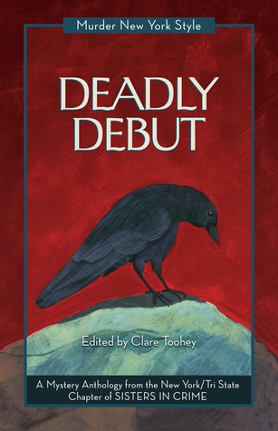 Deadly Debut: A Mystery Anthology  by  Clare Toohey