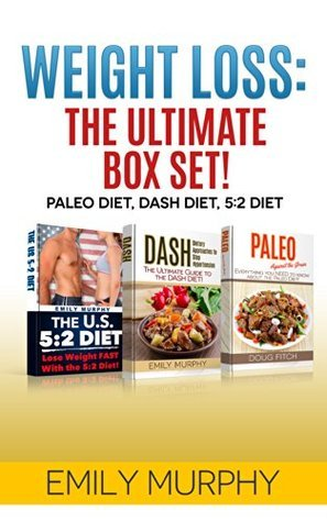 Weight Loss: The Ultimate Box Set! [Paleo Diet, Dash Diet, 5:2 Diet]  by  Emily Murphy