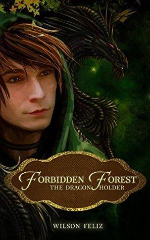 The Dragon Holder (Forbidden Forest #1) Wilson Feliz