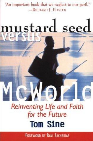 Mustard Seed vs. McWorld: Reinventing Life and Faith for the Future  by  Tom Sine