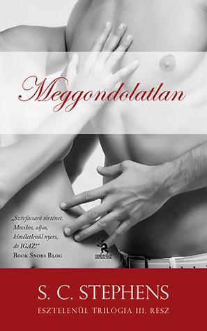 Meggondolatlan (Thoughtless, #3)  by  S.C. Stephens