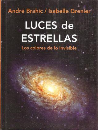 Luces de estrellas. Los colores de lo invisible  by  André Brahic