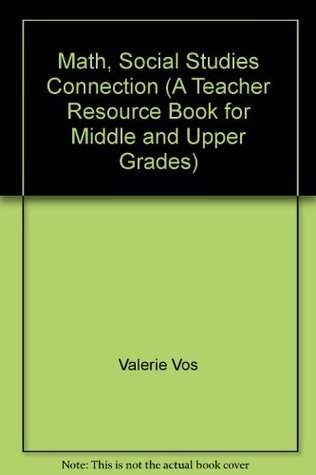 Math, Social Studies Connection (A Teacher Resource Book for Middle and Upper Grades)  by  Valerie Vos
