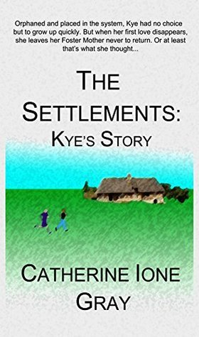 The Settlements: Kyes Story  by  Catherine Ione Gray
