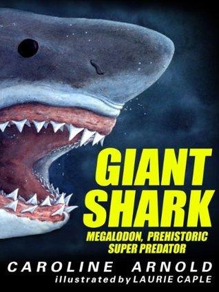 Giant Shark: Megalodon, Prehistoric Super Predator  by  Caroline Arnold