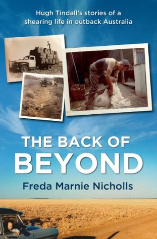 Back of Beyond: Hugh Tindalls stories of a shearing life in outback Australia Freda Marnie Nicholls
