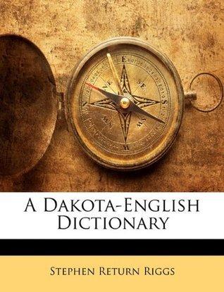 A Dakota-English Dictionary  by  Stephen Return Riggs