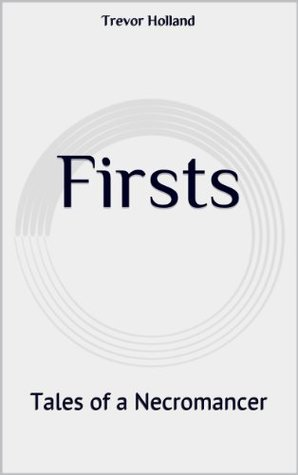 Firsts (Tales of a Necromancer Book 1)  by  Trevor Holland