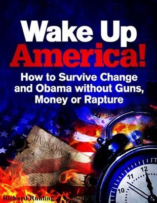 Wake Up America: How to Survive without Guns, Money or Rapture (The White Horse Book 3)  by  Richard Ruhling