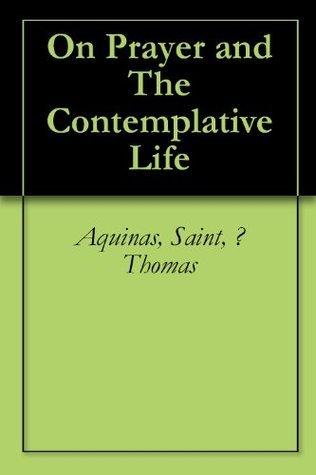 On Prayer and The Contemplative Life  by  Aquinas, Saint, ? Thomas