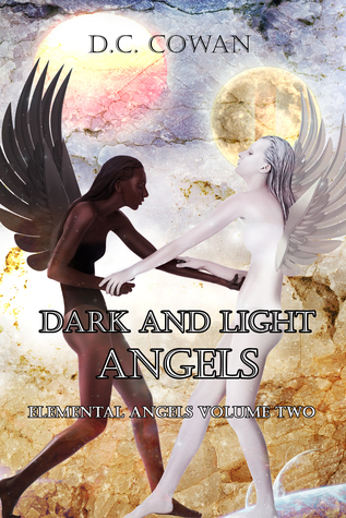 Dark and Light Angels (Elemental Angels the Novel, #2)  by  D.C. Cowan