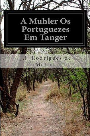 A Muhler OS Portuguezes Em Tanger  by  J.J. Rodrigues De Mattos