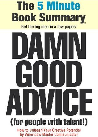 Damn Good Advice (For People with Talent!): How To Unleash Your Creative Potential  by  Americas Master Communicator, George Lois (The 5 Minute Book Summary) by ReadSmartly