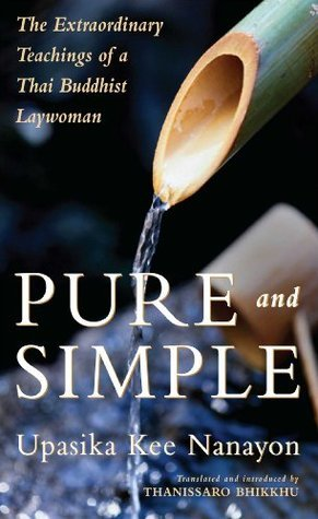 Pure and Simple: The Extraordinary Teachings of a Thai Buddhist Laywoman  by  Upasika  Nanayon
