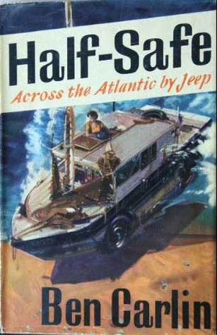 Half-Safe, Across the Atlantic  by  Jeep by Ben Carlin