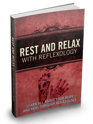 Rest And Relax With Reflexology: Learn All About Your Body And Heal Through Reflexology  by  opportunity4all 4aproduct