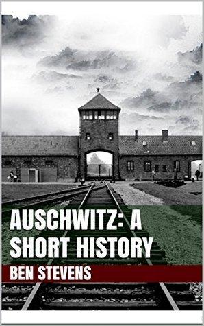 Auschwitz: A Short History  by  Ben Stevens