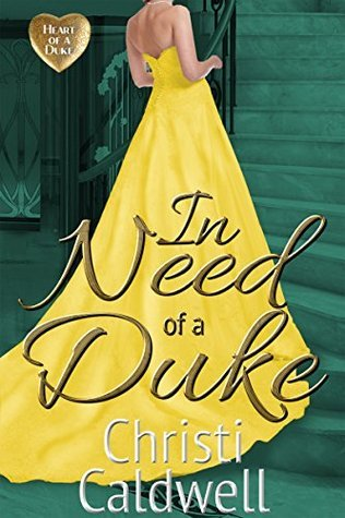In Need of a Duke (The Heart of a Duke, #0.5)  by  Christi Caldwell