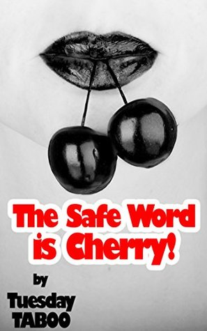 The Safe Word is Cherry  by  Tuesday Taboo