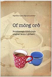 Of mörg orð - Þroskasaga tiltölulega ungrar konu í góðæri  by  Sigríður Lára Sigurjónsdóttir