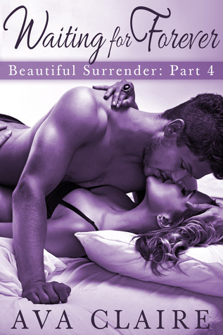 Waiting For Forever (Beautiful Surrender, #4)  by  Ava Claire