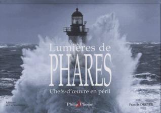 Lumières de phares: chefs-doeuvres en péril Philip Plisson