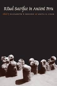 Ritual Sacrifice in Ancient Peru: New Discoveries and Interpretations  by  Elizabeth P. Benson