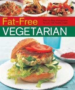 Fat-Free Vegetarian: Step  by  Step Photographs for Over 180 Healthy Meals by Anne Sheasby
