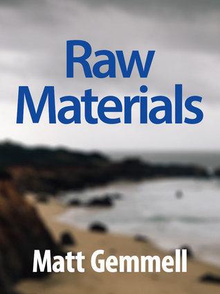 Raw Materials: Collected Essays  by  Matt Gemmell