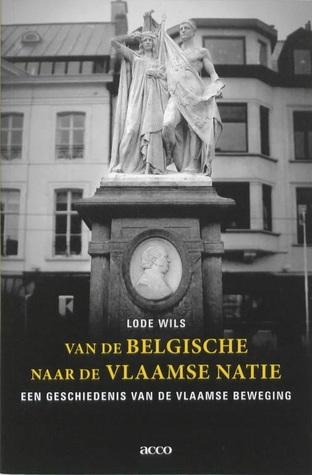 Van de Belgische naar de Vlaamse natie: Een geschiedenis van de Vlaamse beweging  by  Lode Wils