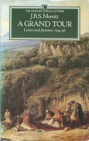 A Grand Tour: Letters and Journeys, 1794-96  by  John B.S. Morritt