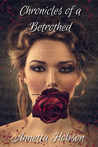 Chronicles of a Bethrothed Annetta Hobson