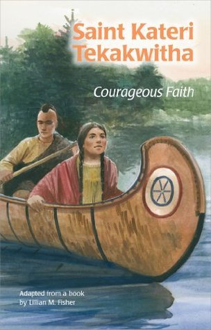 Saint Kateri Tekakwitha: Courageous Faith (ESS) Lillia M. Fisher