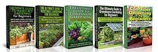 Garden Box Set #1: Raised Bed Gardening For Beginners + Vegetable Gardening For Beginners + Companion Gardening For Beginners + Greenhouse Gardening for ... Gardening in Pots, Gardening for Beginners) Lindsey Pylarinos