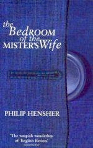 The Bedroom Of The Misters Wife  by  Philip Hensher