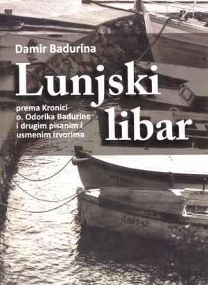 Lunjski libar : prema Kronici o. Odorika Badurine i drugim pisanim i usmenim izvorima Damir Badurina