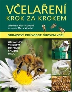 Včelaření krok za krokem: obrazový průvodce chovem včel, od nákupu včelstva do první sklizně medu  by  Alethea Morrison