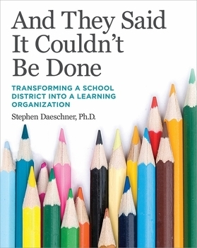 And They Said It Couldnt Be Done: Transforming a School District into a Learning Organization Stephen Daeschner