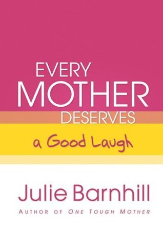 Even Tough Mothers Need to Talk It Out: Encouragement for Every Mom Julie Ann Barnhill