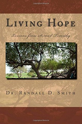 Living Hope: Lessons from 2 Timothy Randall D. Smith