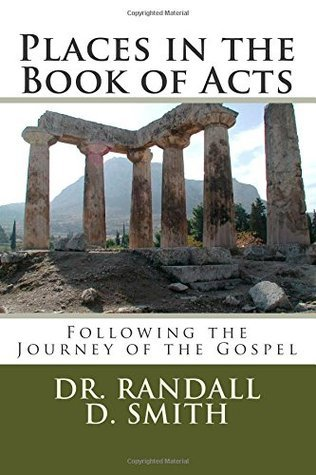 Places in the Book of Acts: Following the Journey of the Gospel  by  Randall D. Smith