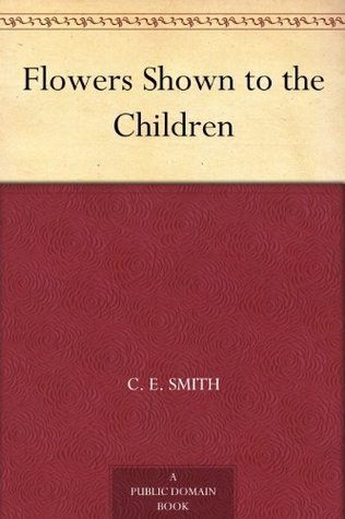 Flowers Shown to the Children C.E. Smith