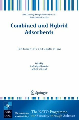 Combined and Hybrid Adsorbents: Fundamentals and Applications (Nato Security through Science Series C:)  by  José M. Loureiro